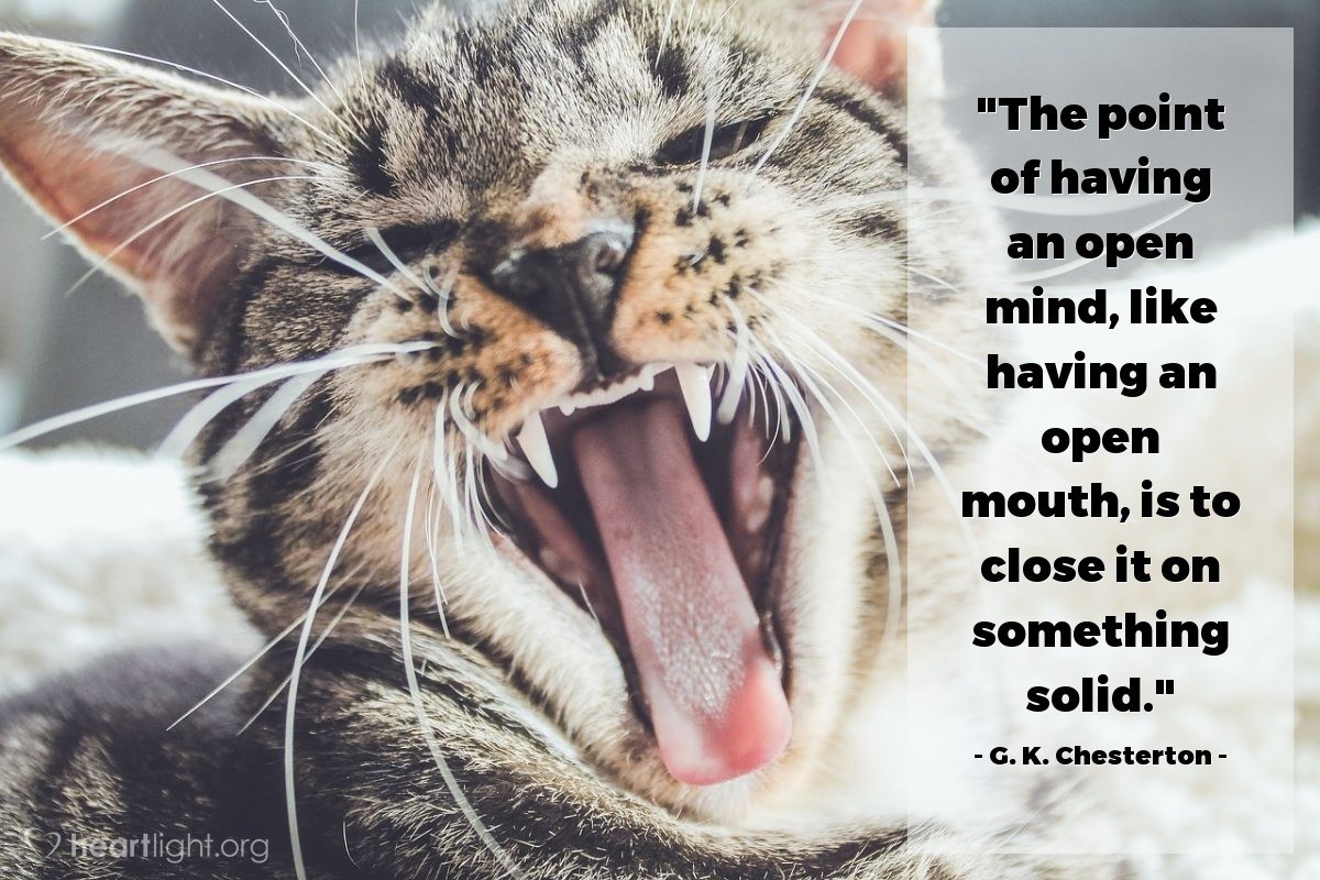 """Illustration of G. K. Chesterton — """"The point of having an open mind, like having an open mouth, is to close it on something solid."""""""