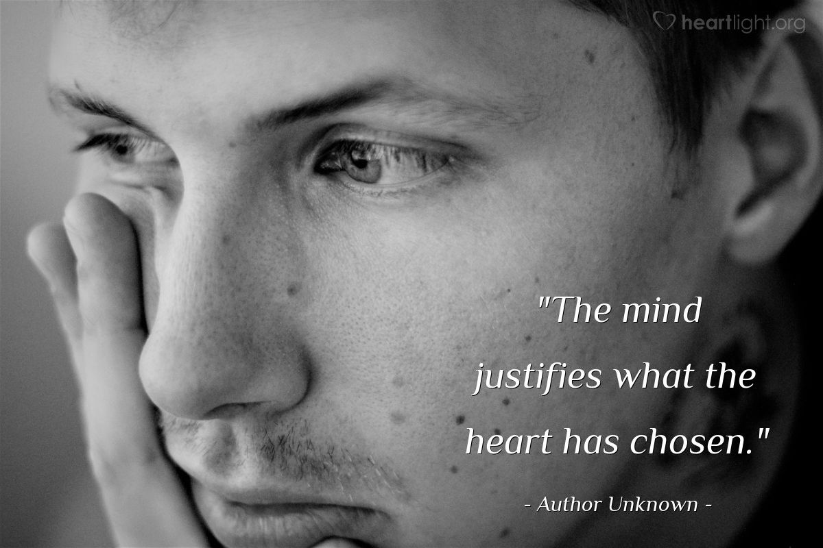 """Illustration of Author Unknown — """"The mind justifies what the heart has chosen."""""""