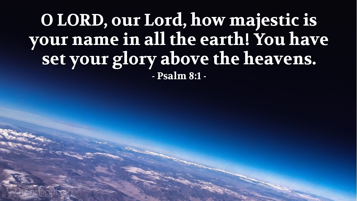 Illustration of Psalm 8:1 — O LORD, our Lord, how majestic is your name in all the earth! You have set your glory above the heavens.