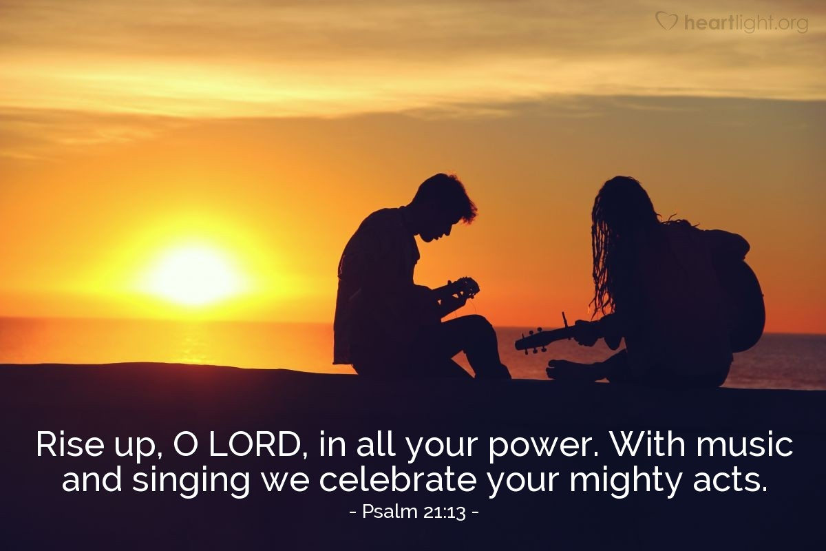 Illustration of Psalm 21:13 — Rise up, O LORD, in all your power. With music and singing we celebrate your mighty acts.