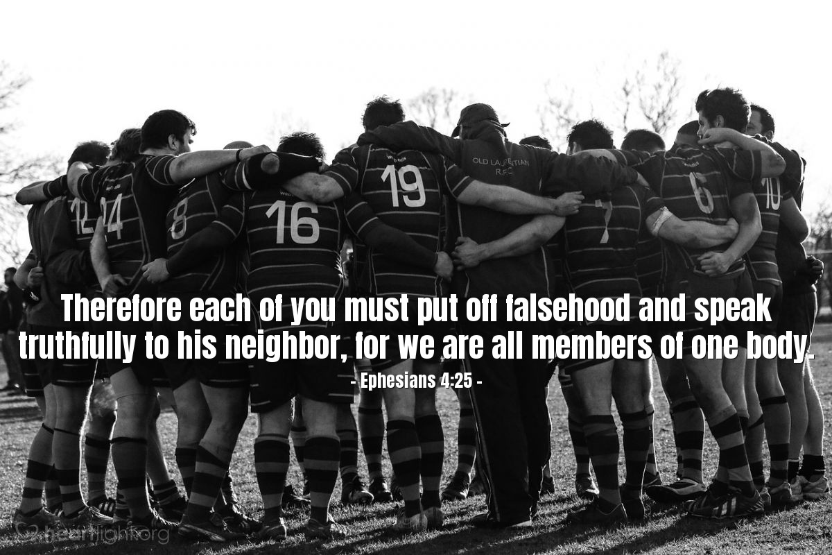 Illustration of Ephesians 4:25 — Therefore each of you must put off falsehood and speak truthfully to his neighbor, for we are all members of one body.