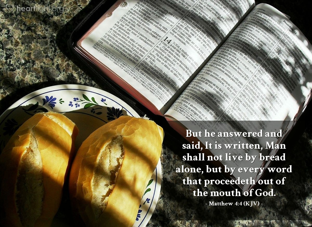 Illustration of Matthew 4:4 (KJV) — But he answered and said, It is written, Man shall not live by bread alone, but by every word that proceedeth out of the mouth of God.