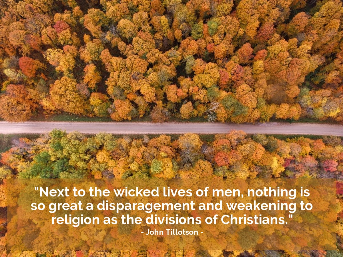 """Illustration of John Tillotson — """"Next to the wicked lives of men, nothing is so great a disparagement and weakening to religion as the divisions of Christians."""""""