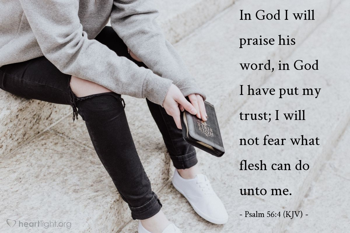 Illustration of Psalm 56:4 (KJV) — In God I will praise his word, in God I have put my trust; I will not fear what flesh can do unto me.