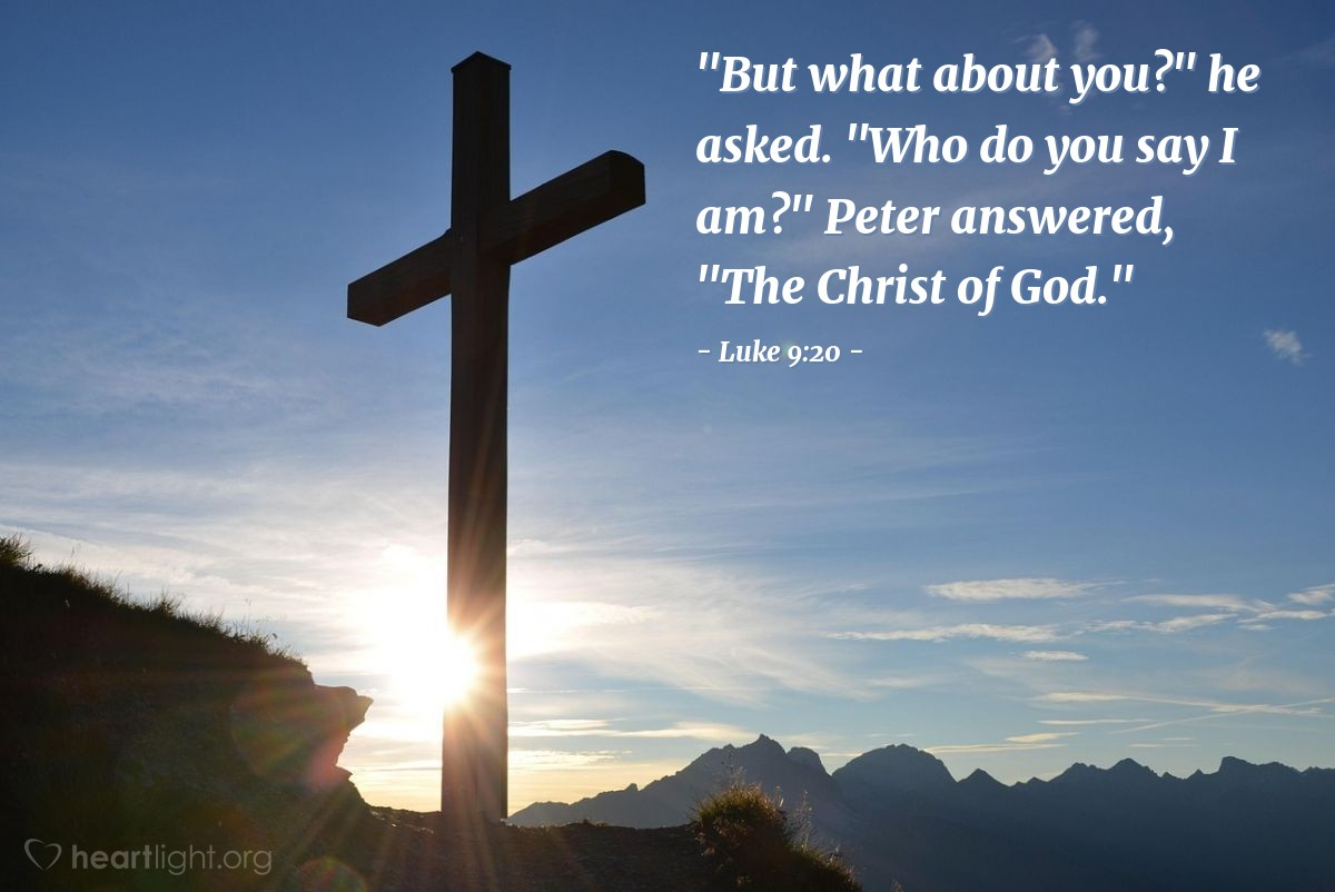 "Illustration of Luke 9:20 — ""But what about you?"" he asked. ""Who do you say I am?"" Peter answered, ""The Christ of God."""