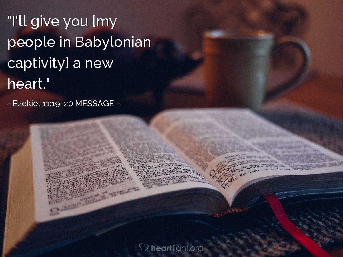 """Illustration of Ezekiel 11:19-20 MESSAGE — """"I'll give you [my people in Babylonian captivity] a new heart."""""""