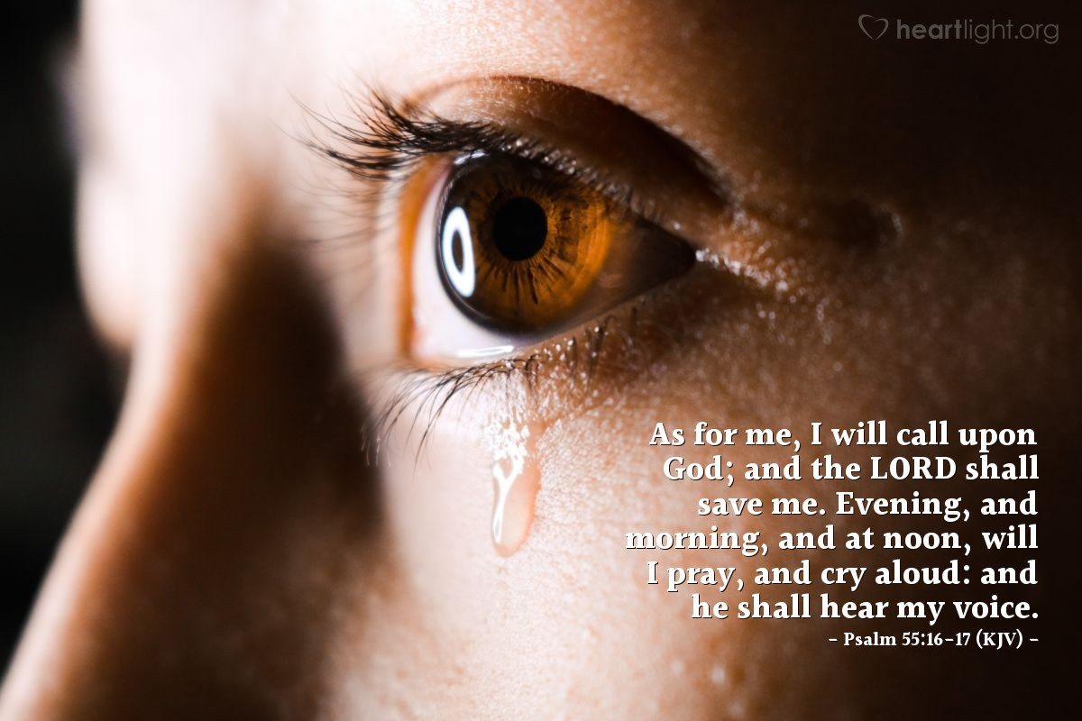 Illustration of Psalm 55:16-17 (KJV) — As for me, I will call upon God; and the LORD shall save me. Evening, and morning, and at noon, will I pray, and cry aloud: and he shall hear my voice.