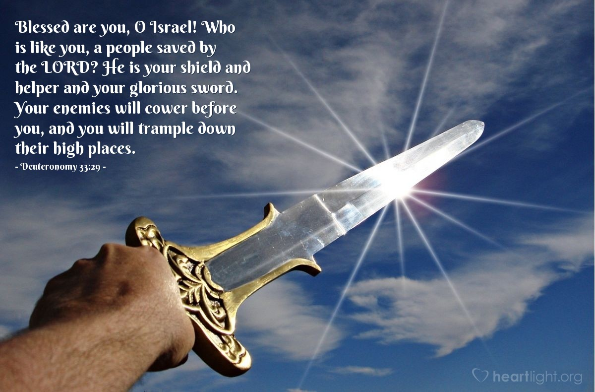 Illustration of Deuteronomy 33:29 — Blessed are you, O Israel! Who is like you, a people saved by the LORD? He is your shield and helper and your glorious sword. Your enemies will cower before you, and you will trample down their high places.