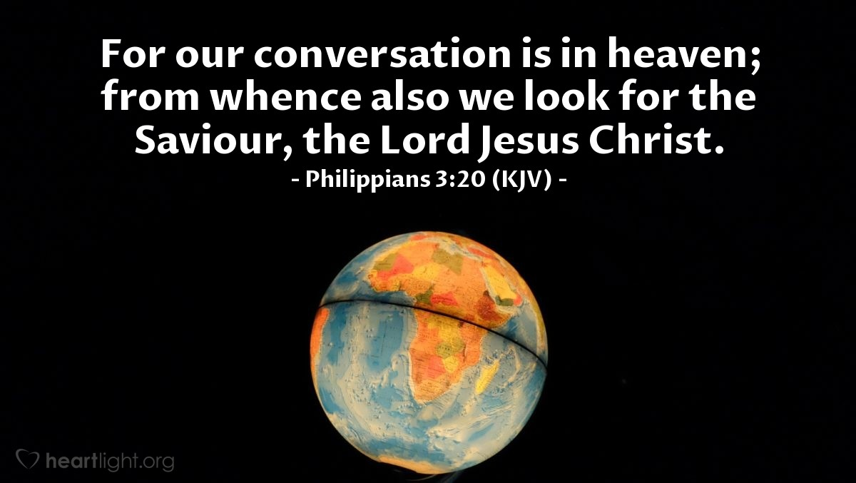Illustration of Philippians 3:20 (KJV) — For our conversation is in heaven; from whence also we look for the Saviour, the Lord Jesus Christ: