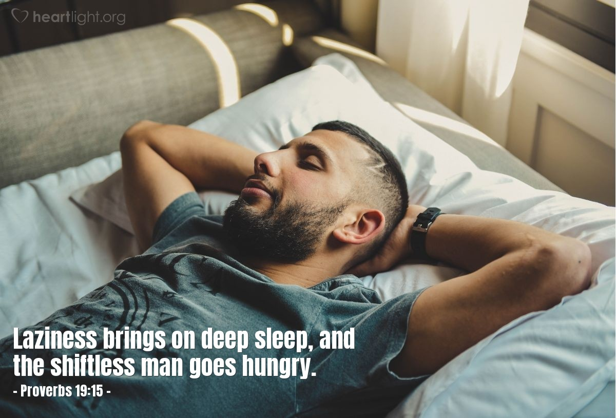 Illustration of Proverbs 19:15 — Laziness brings on deep sleep, and the shiftless man goes hungry.