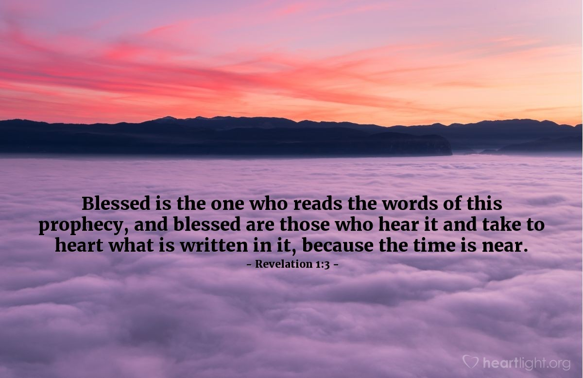 Illustration of Revelation 1:3 — Blessed is the one who reads the words of this prophecy, and blessed are those who hear it and take to heart what is written in it, because the time is near.