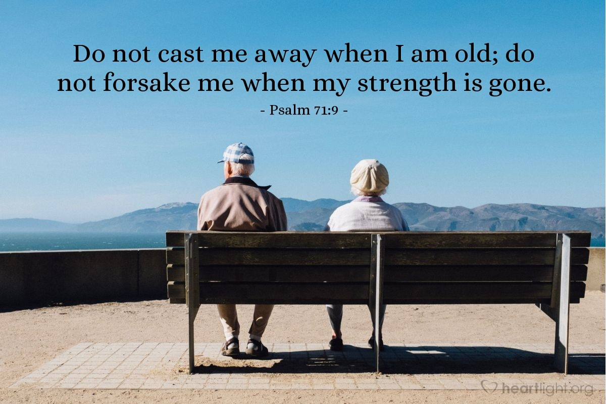 Illustration of Psalm 71:9 — Do not cast me away when I am old; do not forsake me when my strength is gone.