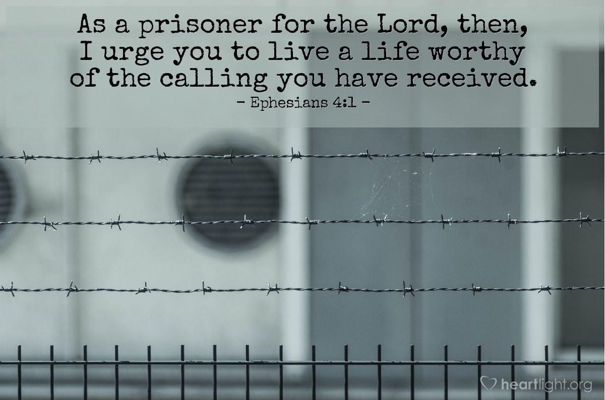 Illustration of Ephesians 4:1 — As a prisoner for the Lord, then, I urge you to live a life worthy of the calling you have received.