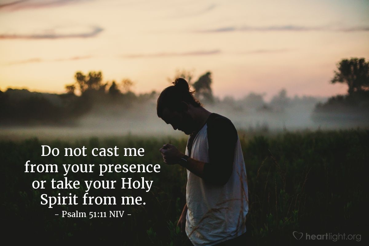 Illustration of Psalm 51:11 NIV — Do not cast me from your presence or take your Holy Spirit from me.