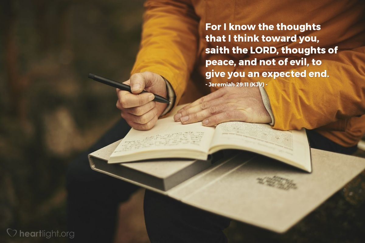 Illustration of Jeremiah 29:11 (KJV) — For I know the thoughts that I think toward you, saith the LORD, thoughts of peace, and not of evil, to give you an expected end.