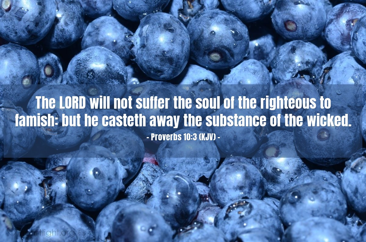 Illustration of Proverbs 10:3 (KJV) — The LORD will not suffer the soul of the righteous to famish: but he casteth away the substance of the wicked.