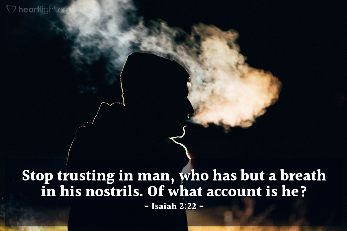 Illustration of Isaiah 2:22 — Stop trusting in man, who has but a breath in his nostrils. Of what account is he?