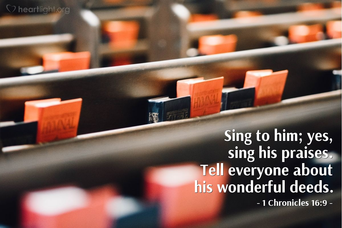 Illustration of 1 Chronicles 16:9 — Sing to him; yes, sing his praises. Tell everyone about his wonderful deeds.