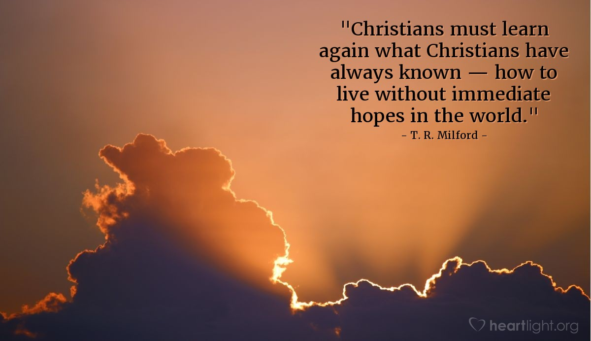 """Illustration of T. R. Milford — """"Christians must learn again what Christians have always known — how to live without immediate hopes in the world."""""""