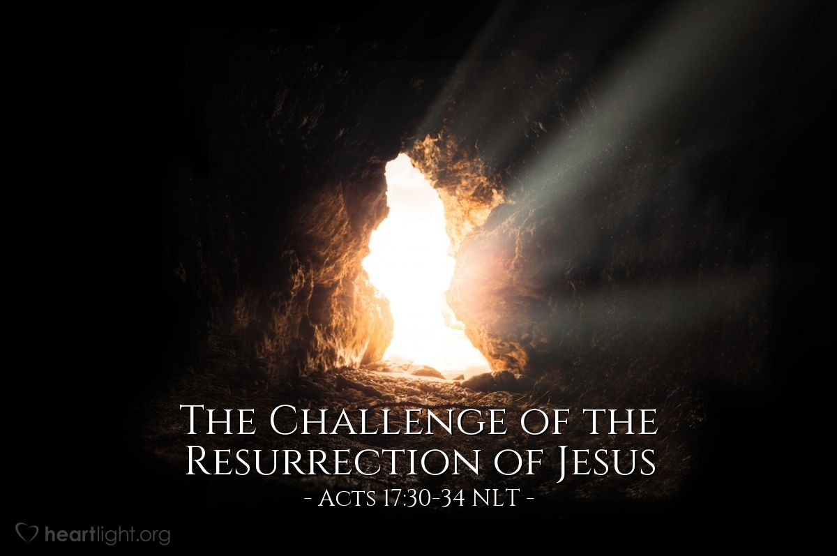 """Illustration of Acts 17:30-34 NLT — [Paul, continuing his address to the council in Athens:] """"God overlooked people's ignorance about these things in earlier times, but now he commands everyone everywhere to repent of their sins and turn to him. For he has set a day for judging the world with justice by the man he has appointed, and he proved to everyone who this is by raising him from the dead.""""  When they heard Paul speak about the resurrection of the dead, some laughed in contempt, but others said, """"We want to hear more about this later."""" That ended Paul's discussion with them, but some joined him and became believers. Among them were Dionysius, a member of the council, a woman named Damaris, and others with them."""