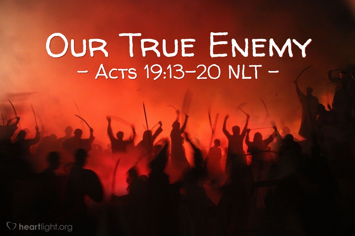 """Illustration of Acts 19:13-20 NLT — A group of Jews was traveling from town to town casting out evil spirits. They tried to use the name of the Lord Jesus in their incantation, saying, """"I command you in the name of Jesus, whom Paul preaches, to come out!"""" Seven sons of Sceva, a leading priest, were doing this. But one time when they tried it, the evil spirit replied, """"I know Jesus, and I know Paul, but who are you?"""" Then the man with the evil spirit leaped on them, overpowered them, and attacked them with such violence that they fled from the house, naked and battered.  The story of what happened spread quickly all through Ephesus, to Jews and Greeks alike. A solemn fear descended on the city, and the name of the Lord Jesus was greatly honored. Many who became believers confessed their sinful practices. A number of them who had been practicing sorcery brought their incantation books and burned them at a public bonfire. The value of the books was several million dollars. So the message about the Lord spread widely and had a powerful effect."""
