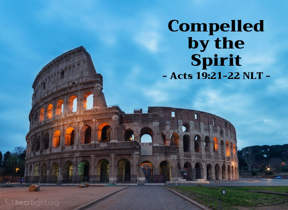 """Illustration of Acts 19:21-22 NLT — Afterward Paul felt compelled by the Spirit to go over to Macedonia and Achaia before going to Jerusalem. """"And after that,"""" he said, """"I must go on to Rome!"""" He sent his two assistants, Timothy and Erastus, ahead to Macedonia while he stayed awhile longer in the province of Asia."""