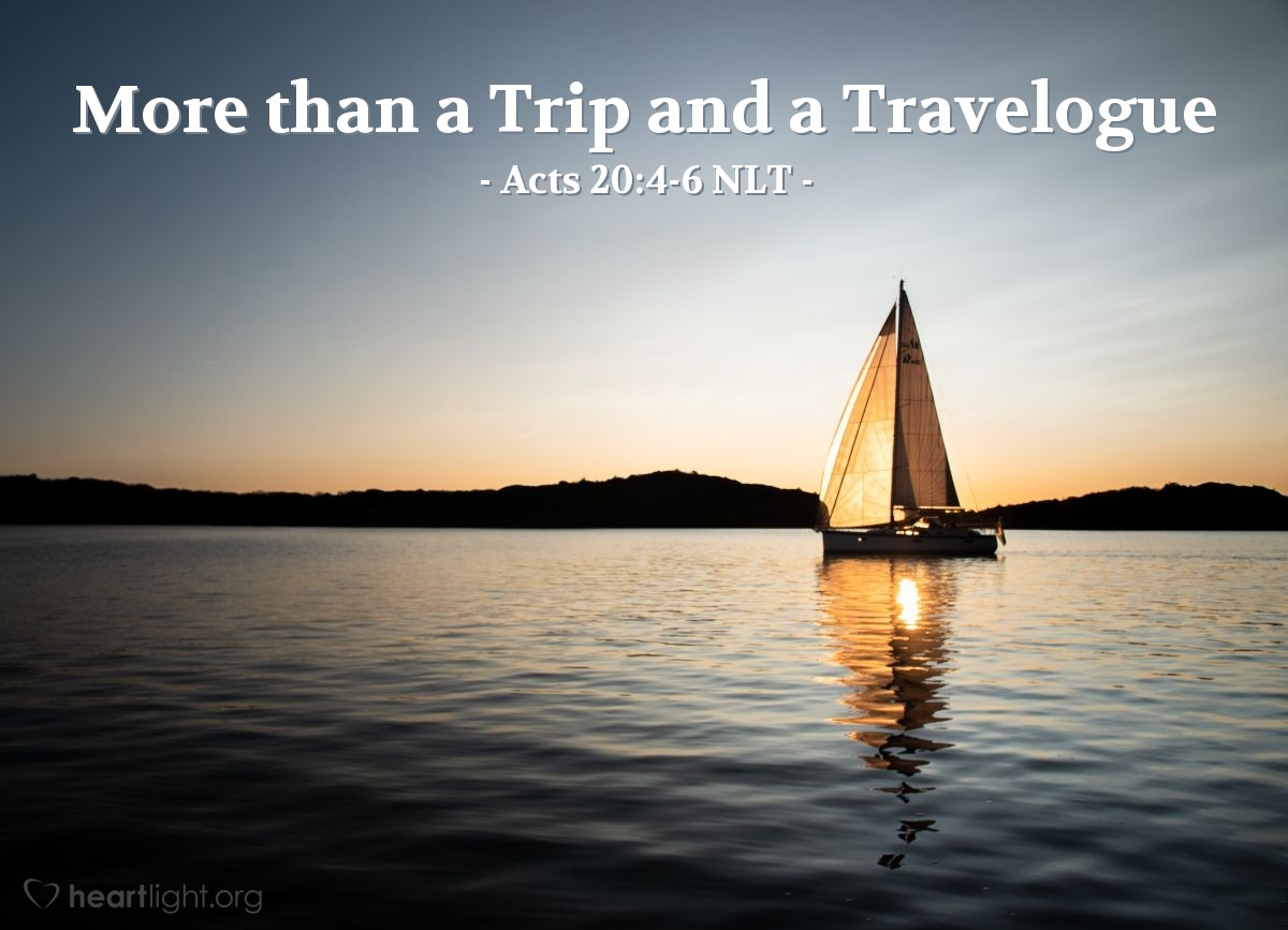 Illustration of Acts 20:4-6 NLT — Several men were traveling with [Paul]. They were Sopater son of Pyrrhus from Berea; Aristarchus and Secundus from Thessalonica; Gaius from Derbe; Timothy; and Tychicus and Trophimus from the province of Asia. They went on ahead and waited for us at Troas. After the Passover ended, we boarded a ship at Philippi in Macedonia and five days later joined them in Troas, where we stayed a week.