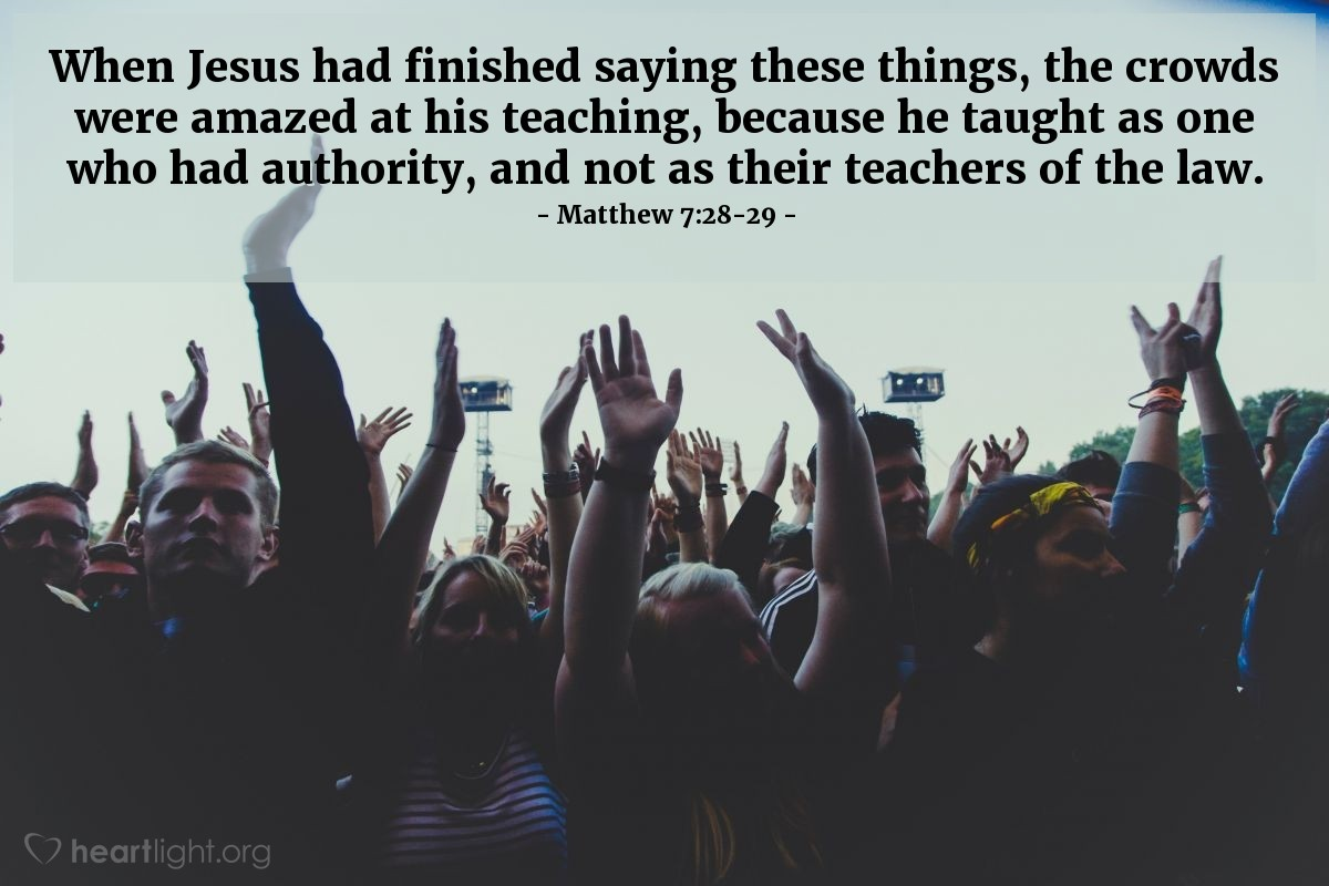 Illustration of Matthew 7:28-29 — When Jesus had finished saying these things, the crowds were amazed at his teaching, because he taught as one who had authority, and not as their teachers of the law.