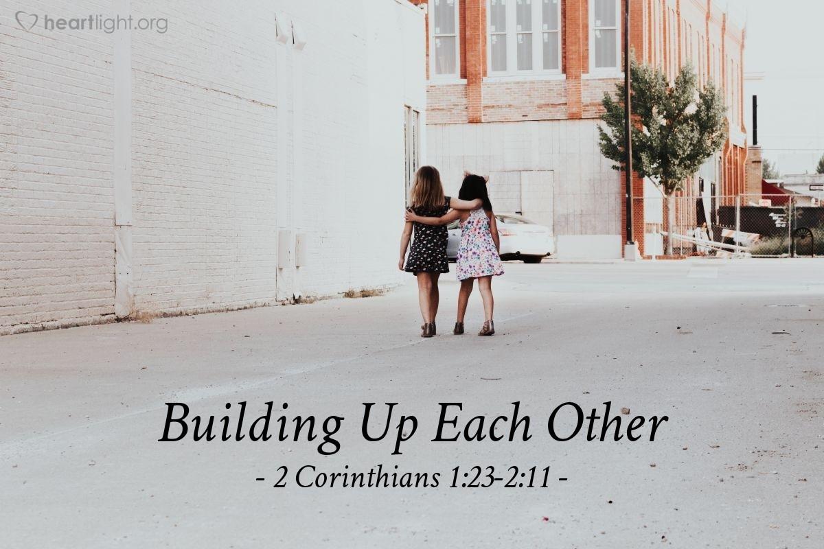 Building Up Each Other — 2 Corinthians 1:23-2:11