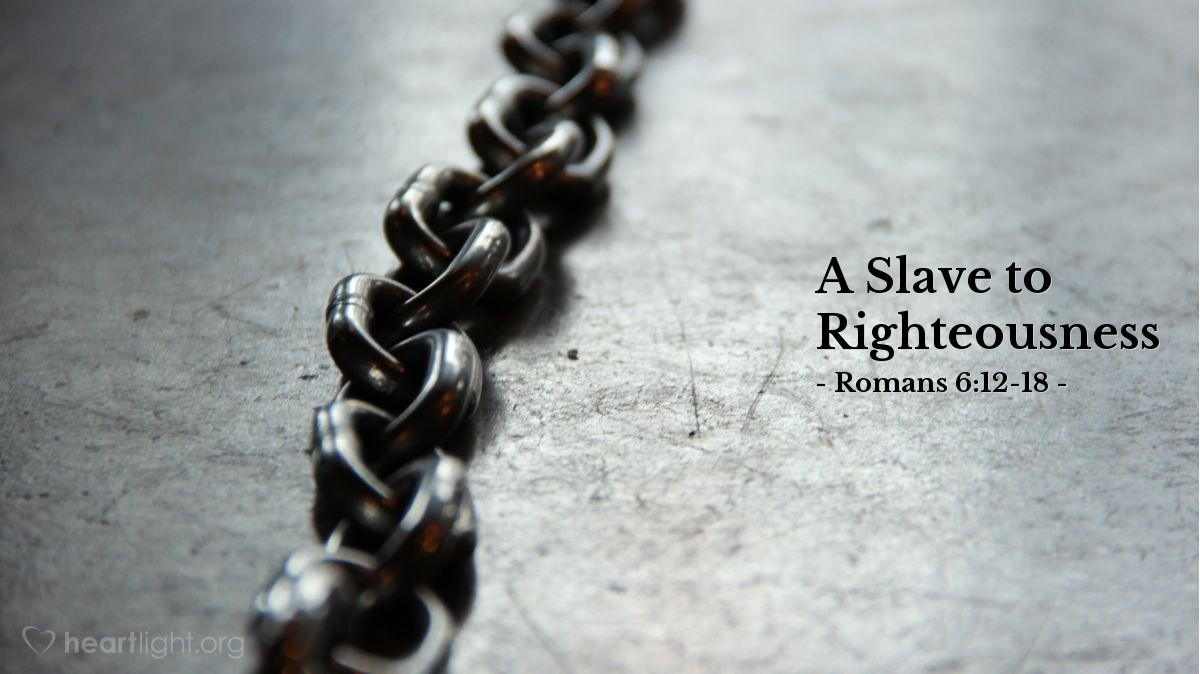 A Slave to Righteousness — Romans 6:12-18