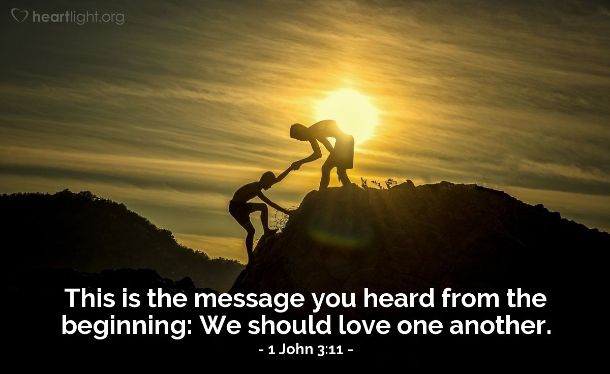 Illustration of 1 John 3:11 — This is the message you heard from the beginning: We should love one another.