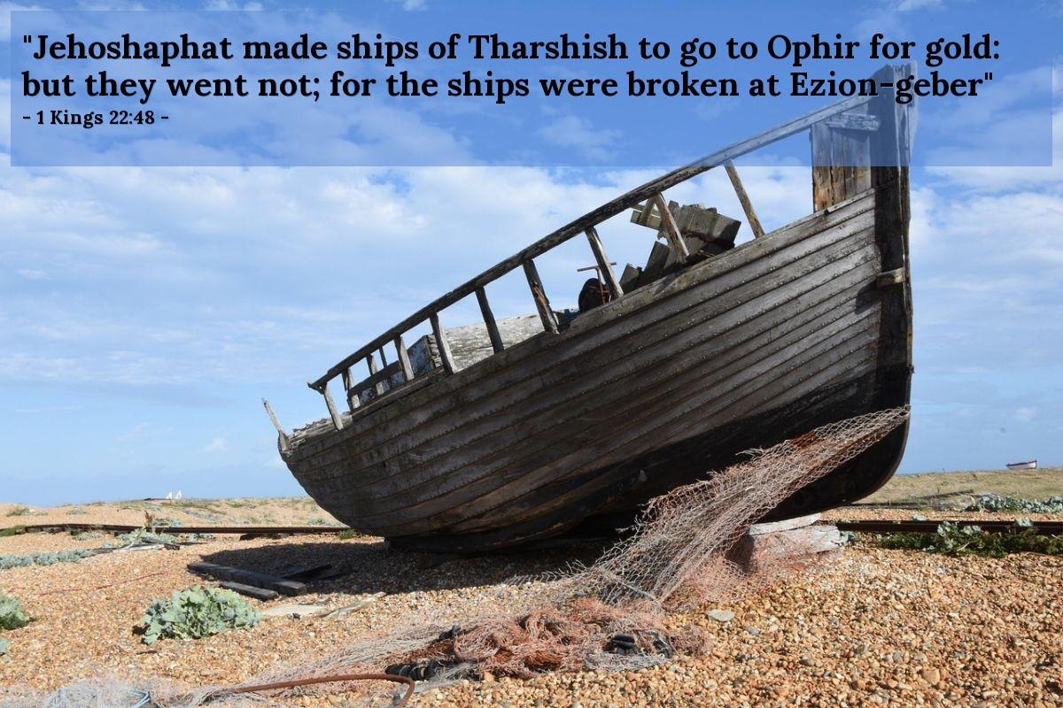 "Illustration of 1 Kings 22:48 — ""Jehoshaphat made ships of Tharshish to go to Ophir for gold: but they went not; for the ships were broken at Ezion-geber"""