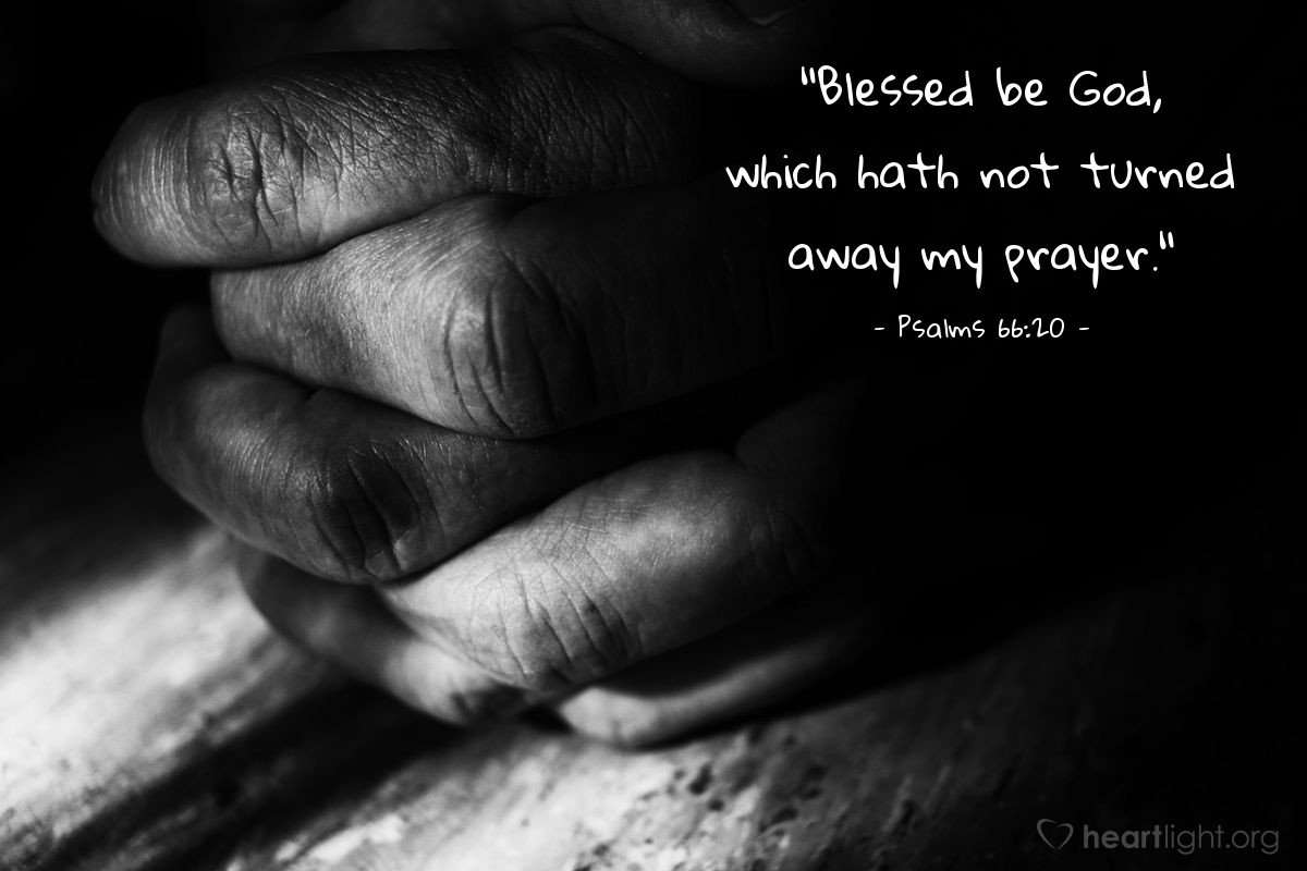 "Illustration of Psalms 66:20 — ""Blessed be God, which hath not turned away my prayer."""