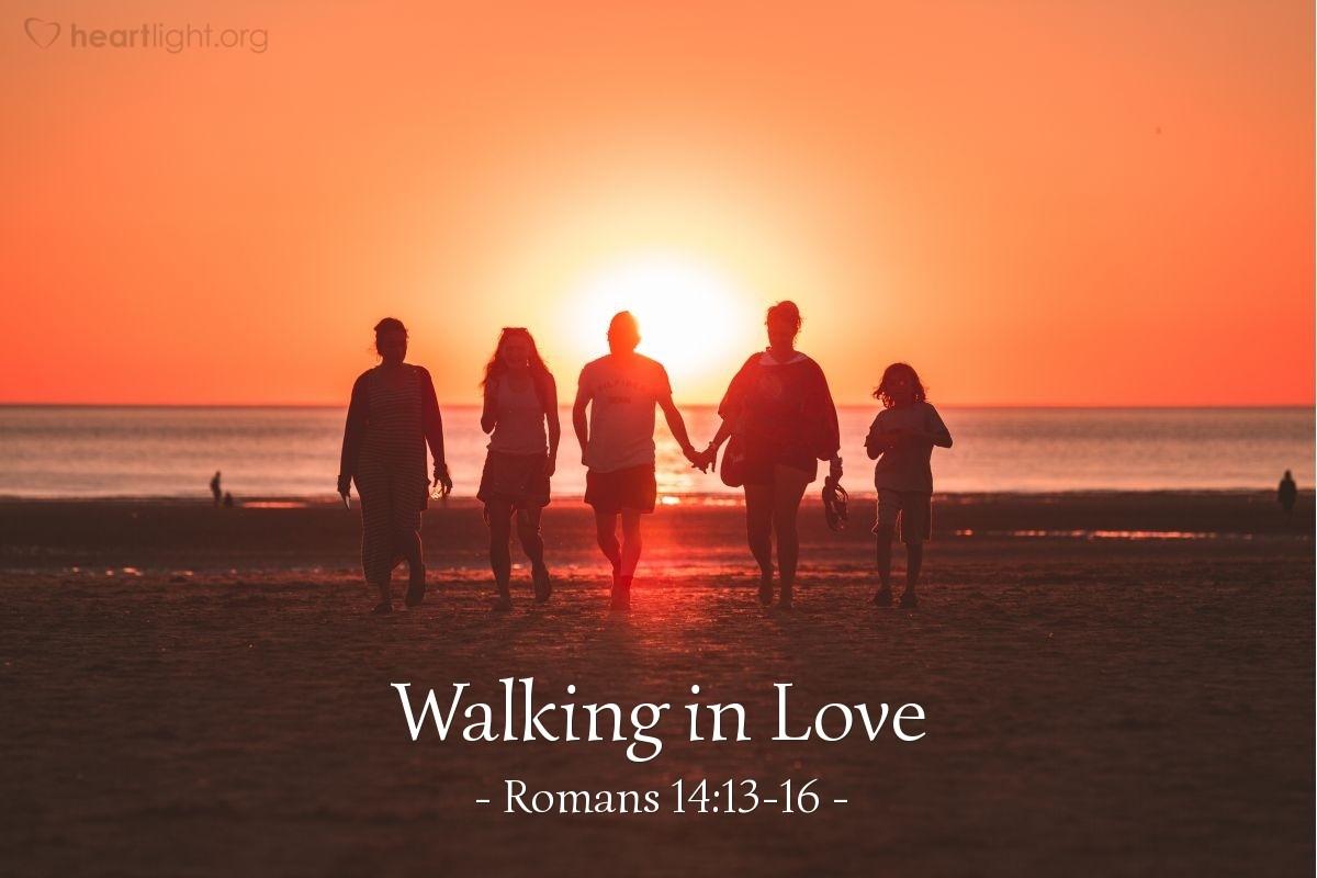 Walking in Love — Romans 14:13-16