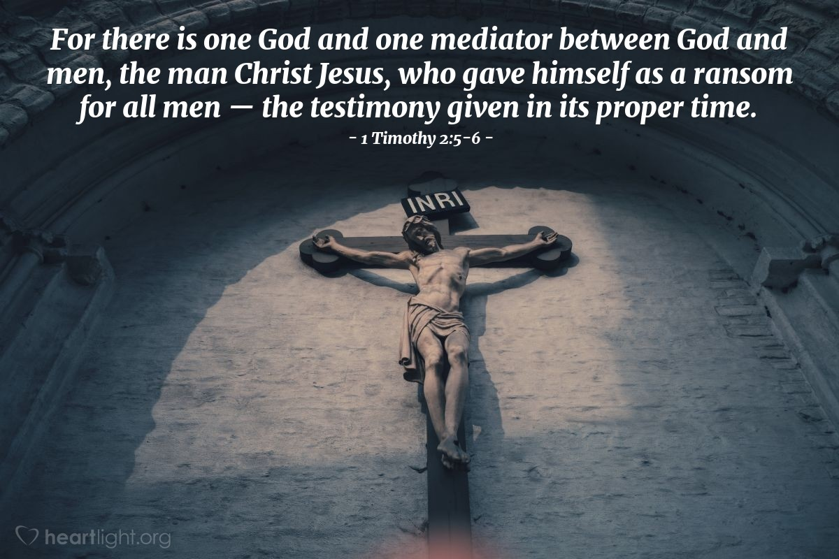 Illustration of 1 Timothy 2:5-6 — For there is one God and one mediator between God and men, the man Christ Jesus, who gave himself as a ransom for all men — the testimony given in its proper time.