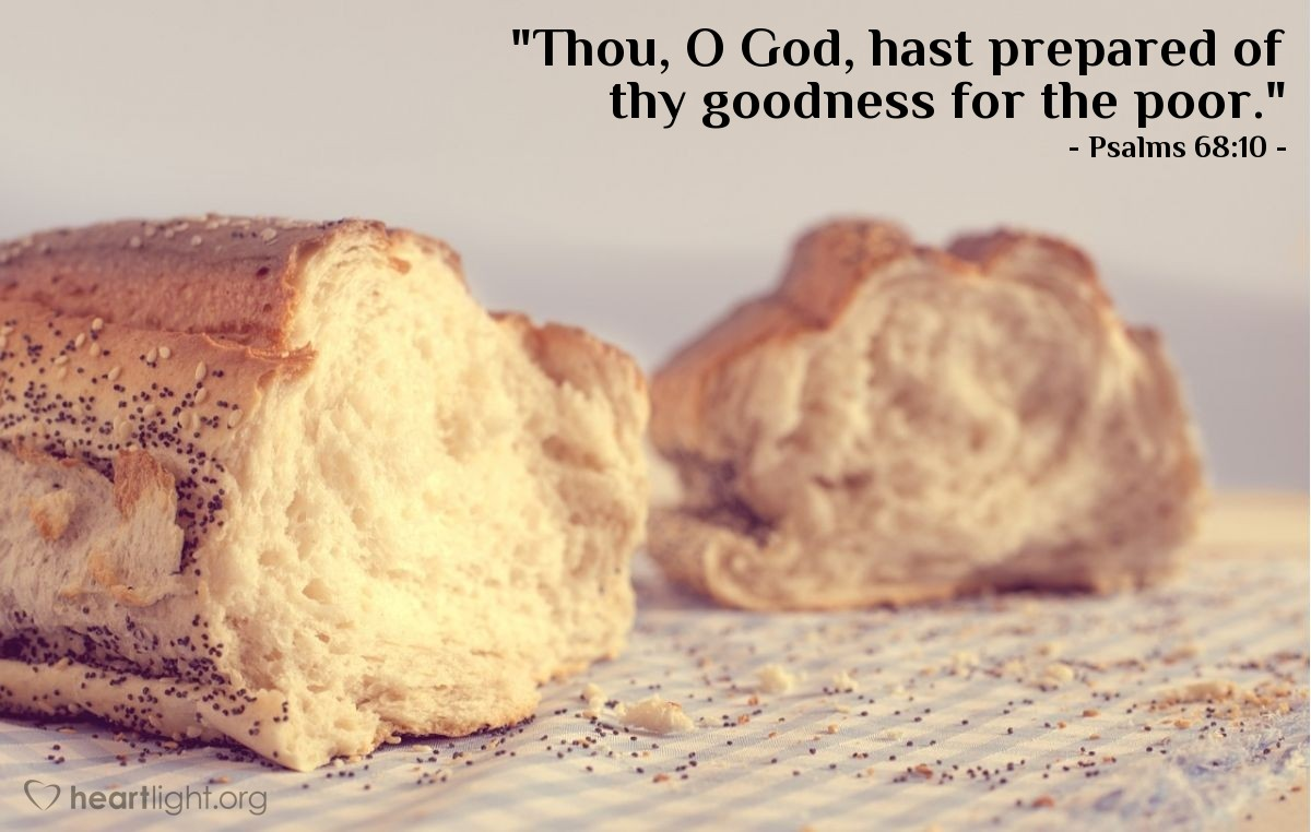 "Illustration of Psalms 68:10 — ""Thou, O God, hast prepared of thy goodness for the poor."""
