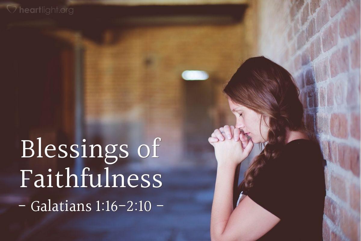 Blessings of Faithfulness — Galatians 1:16-2:10