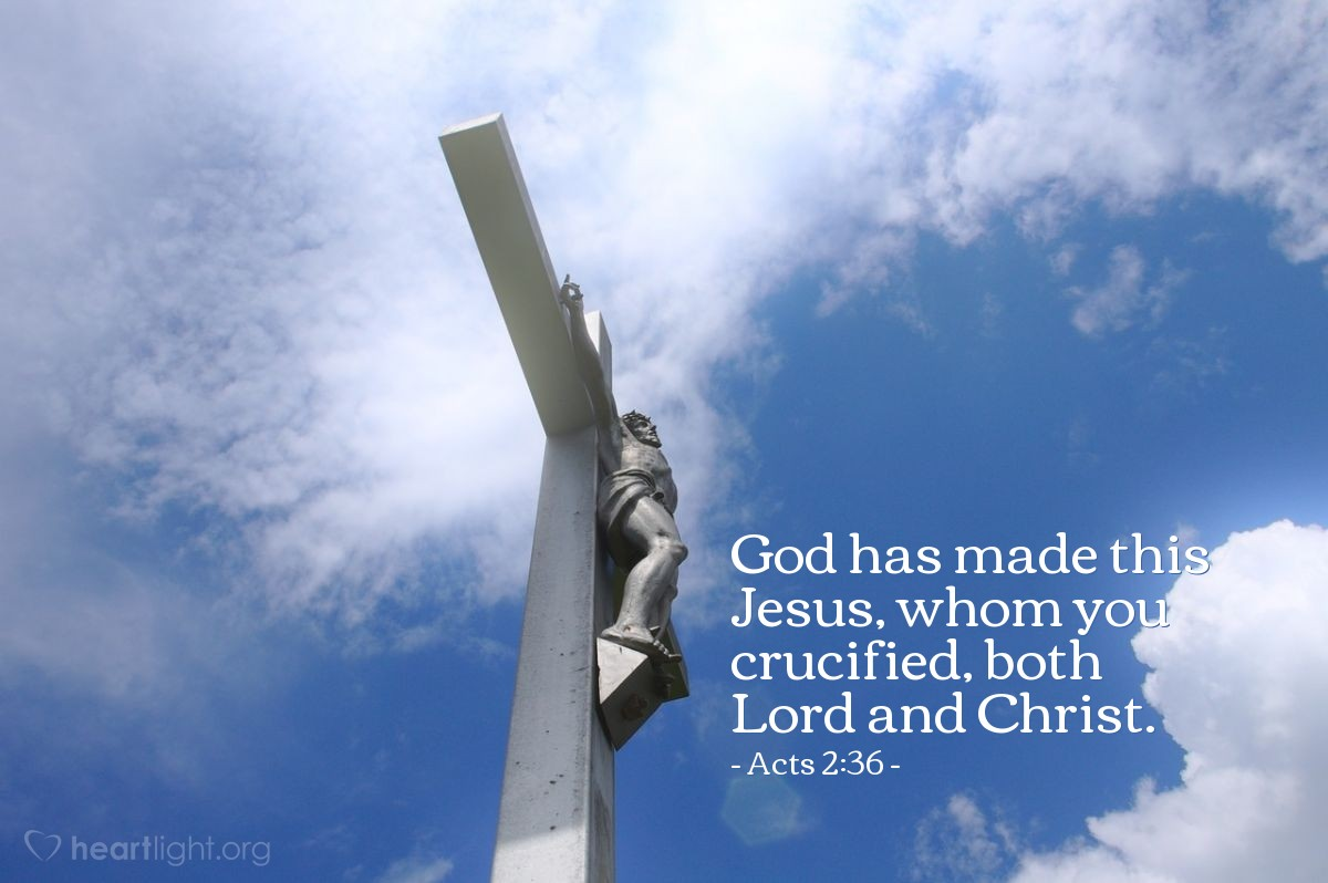 Illustration of Acts 2:36 — God has made this Jesus, whom you crucified, both Lord and Christ.