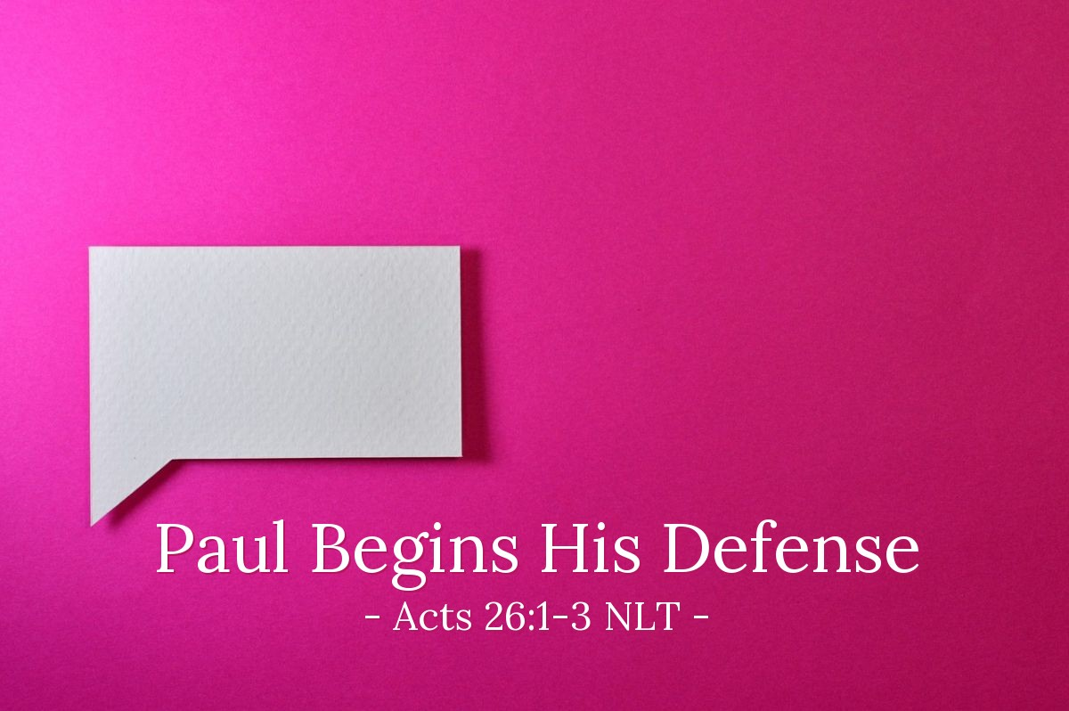 "Illustration of Acts 26:1-3 NLT — Then Agrippa said to Paul, ""You may speak in your defense.""