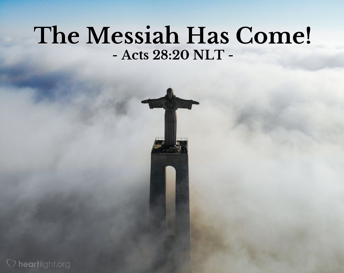 """Illustration of Acts 28:20 NLT — [Paul addressed the Jewish leaders in Rome and explained:] """"I asked you to come here today so we could get acquainted and so I could explain to you that I am bound with this chain because I believe that the hope of Israel — the Messiah — has already come."""""""
