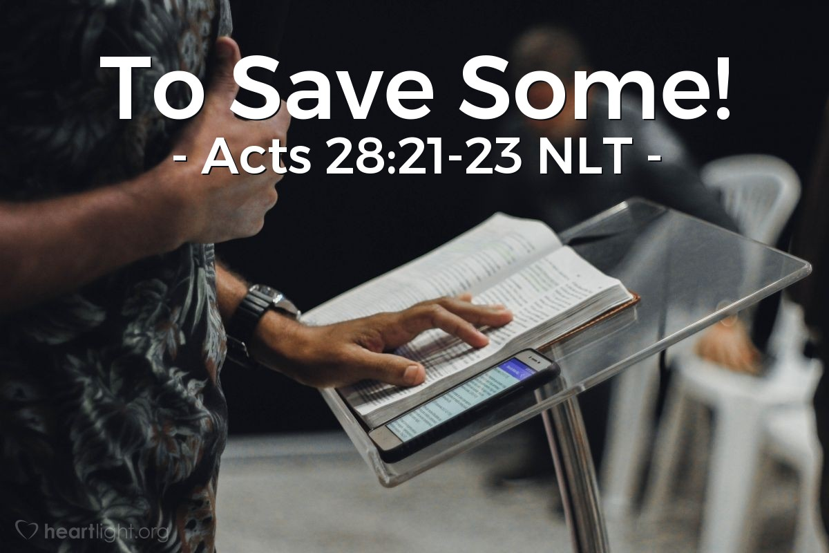 """Illustration of Acts 28:21-23 NLT — [Paul met with Jewish leaders in Rome and explained why he was in prison.] They replied, """"We have had no letters from Judea or reports against you from anyone who has come here. But we want to hear what you believe, for the only thing we know about this movement is that it is denounced everywhere.""""  So a time was set, and on that day a large number of people came to Paul's lodging. He explained and testified about the Kingdom of God and tried to persuade them about Jesus from the Scriptures. Using the law of Moses and the books of the prophets, he spoke to them from morning until evening.  Some were persuaded by the things he said, but others did not believe."""