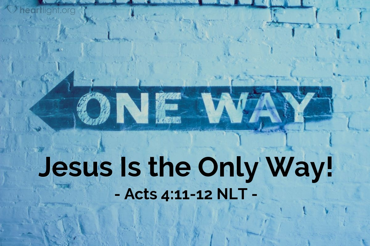 """Illustration of Acts 4:11-12 NLT — [Peter, addressing the council, continued,] """"For Jesus is the one referred to in the Scriptures, where it says, 'The stone that you builders rejected has now become the cornerstone.' """"There is salvation in no one else! God has given no other name under heaven by which we must be saved."""""""