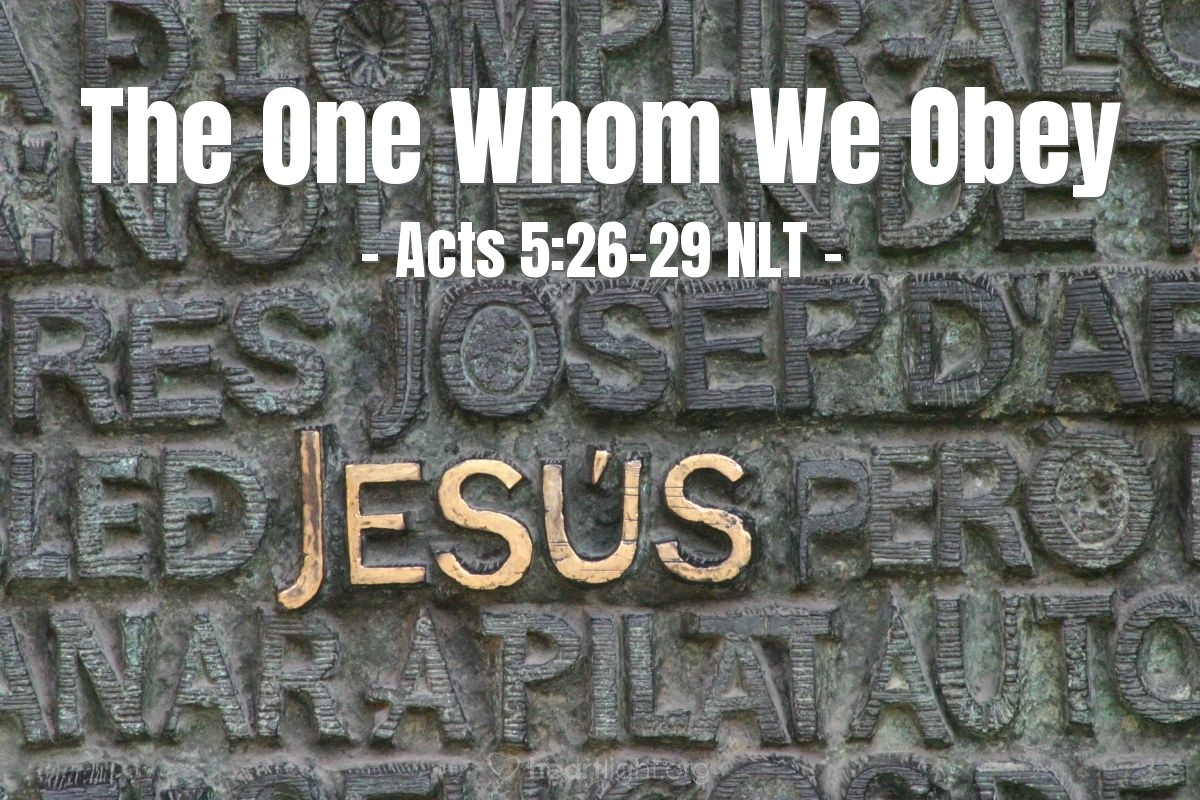 """Illustration of Acts 5:26-29 NLT — The captain went with his Temple guards and arrested the apostles, but without violence, for they were afraid the people would stone them. Then they brought the apostles before the high council, where the high priest confronted them. """"We gave you strict orders never again to teach in [Jesus'] name!"""" he said. """"Instead, you have filled all Jerusalem with your teaching about him, and you want to make us responsible for his death!"""" But Peter and the apostles replied, """"We must obey God rather than any human authority."""""""
