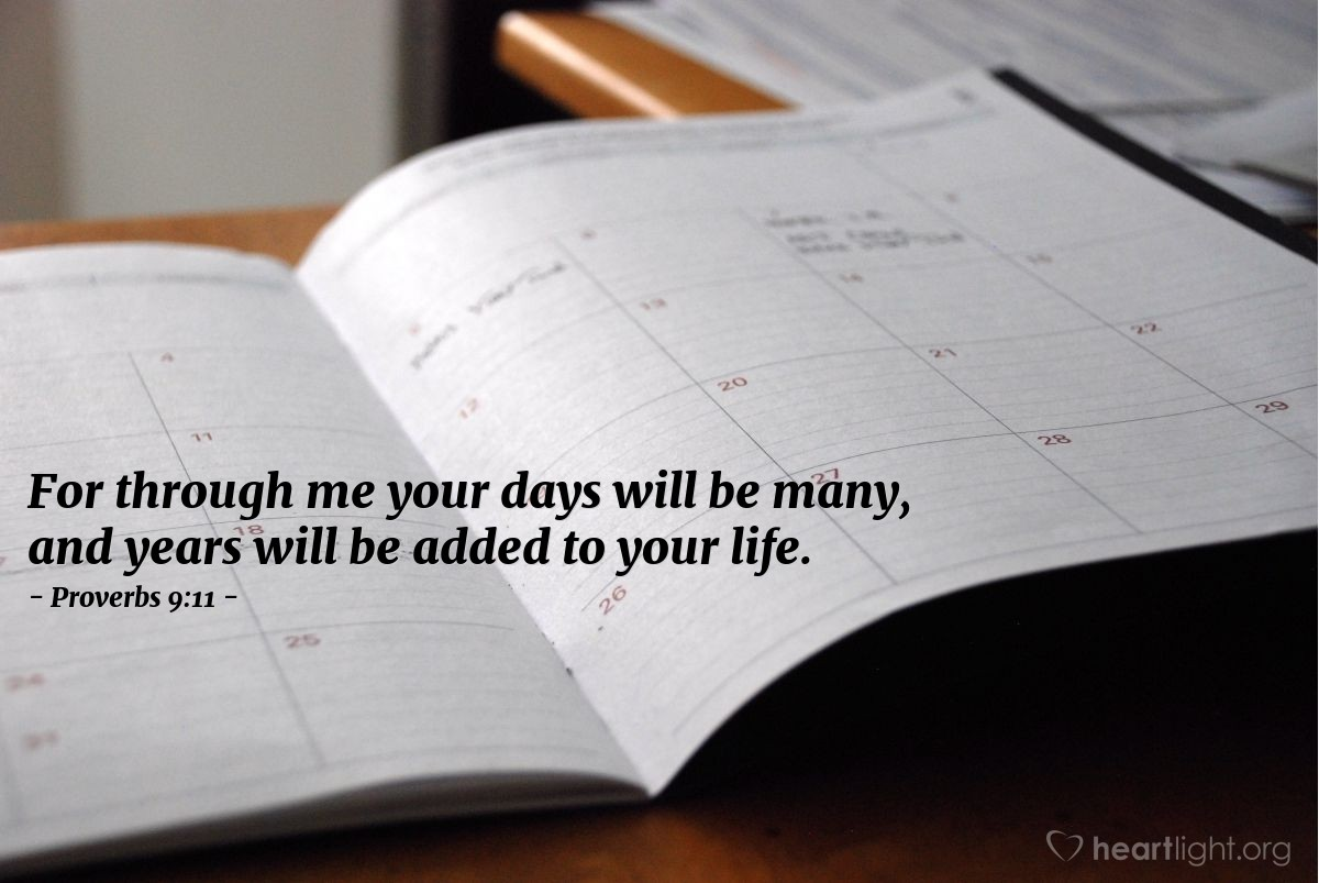 Illustration of Proverbs 9:11 — For through me your days will be many, and years will be added to your life.