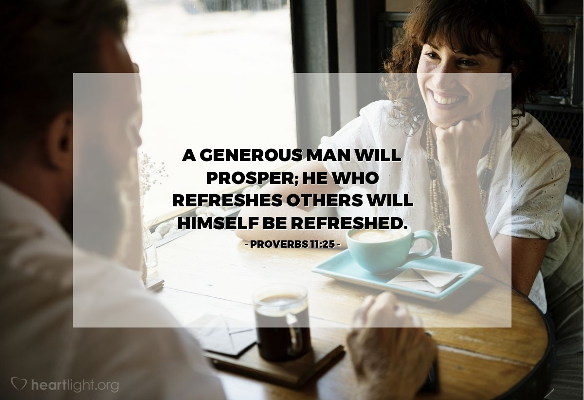 Illustration of Proverbs 11:25 — A generous man will prosper; he who refreshes others will himself be refreshed.