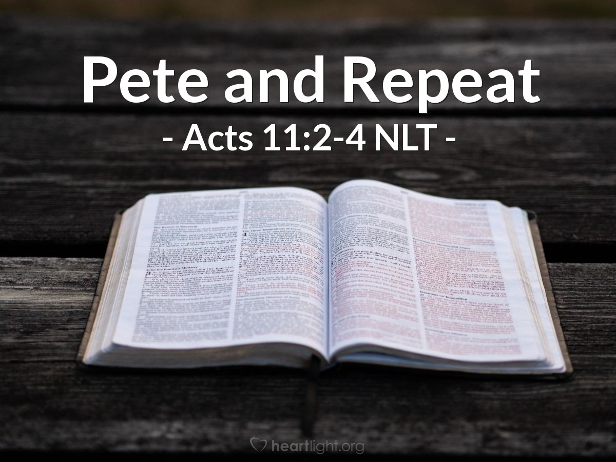 """Illustration of Acts 11:2-4 NLT — But when Peter arrived back in Jerusalem [after leading Cornelius and his relatives and friends to Christ], the Jewish believers criticized him. """"You entered the home of Gentiles and even ate with them!"""" they said. Then Peter told them exactly what had happened."""