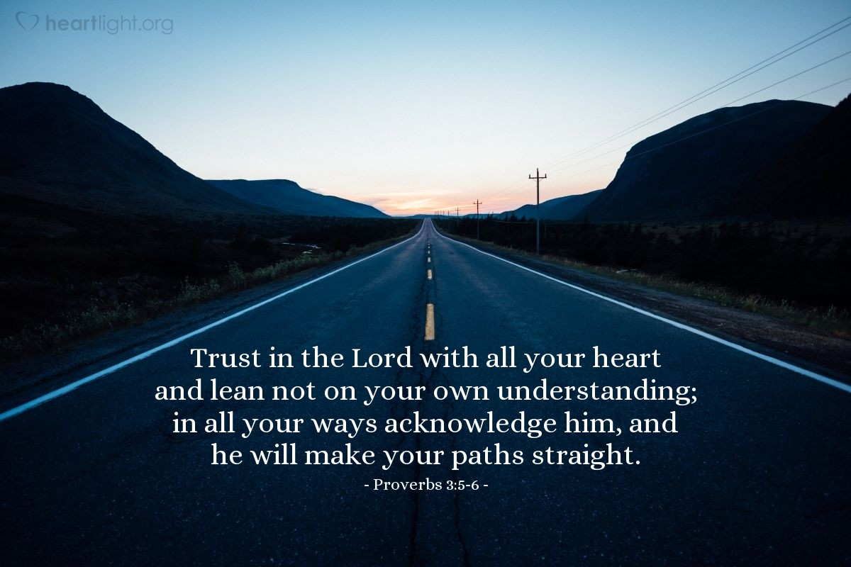 Illustration of Proverbs 3:5-6 — Trust in the Lord with all your heart and lean not on your own understanding; in all your ways acknowledge him, and he will make your paths straight.
