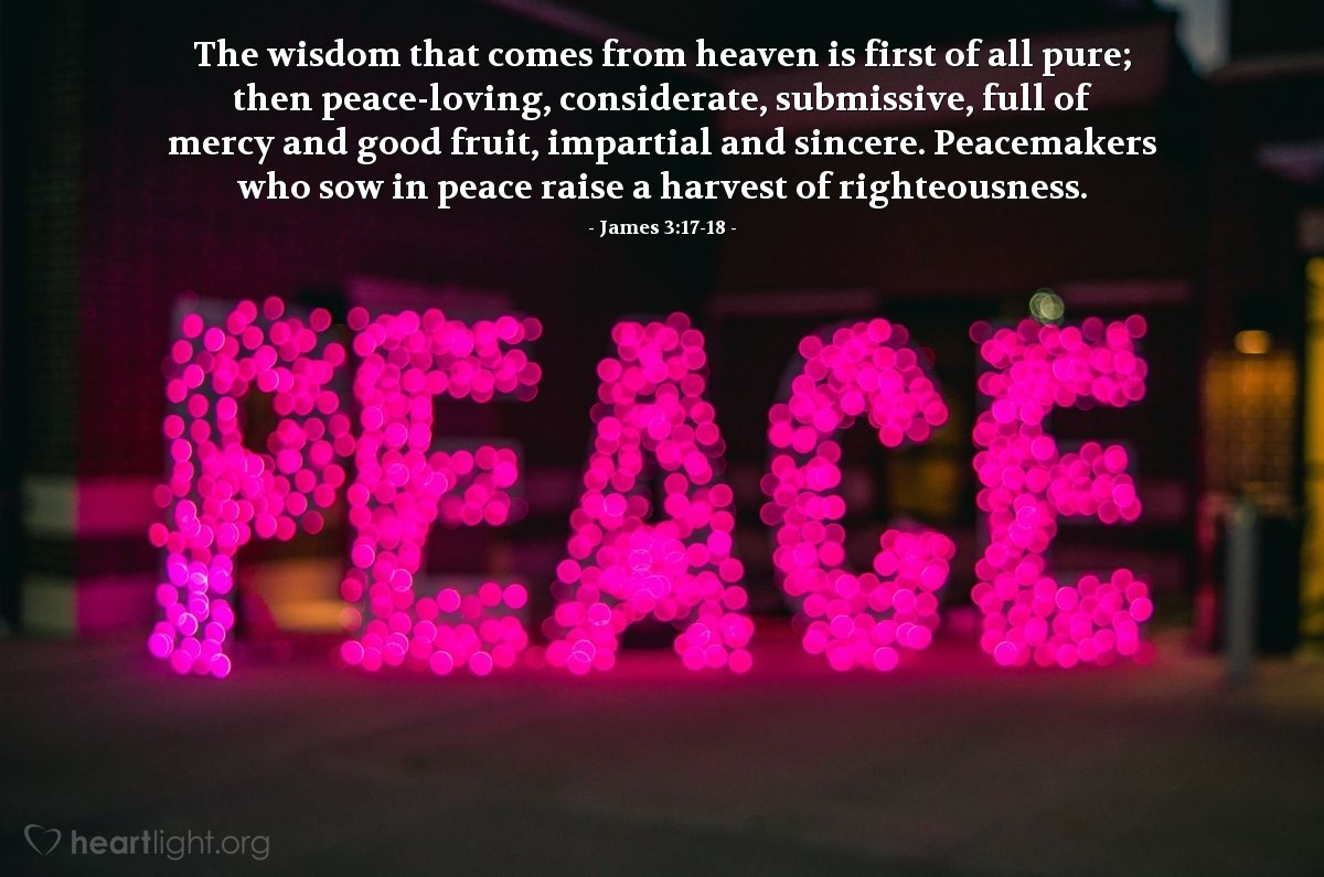 Illustration of James 3:17-18 — The wisdom that comes from heaven is first of all pure; then peace-loving, considerate, submissive, full of mercy and good fruit, impartial and sincere. Peacemakers who sow in peace raise a harvest of righteousness.