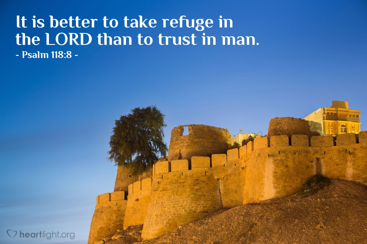 Illustration of Psalm 118:8 — It is better to take refuge in the LORD than to trust in man.