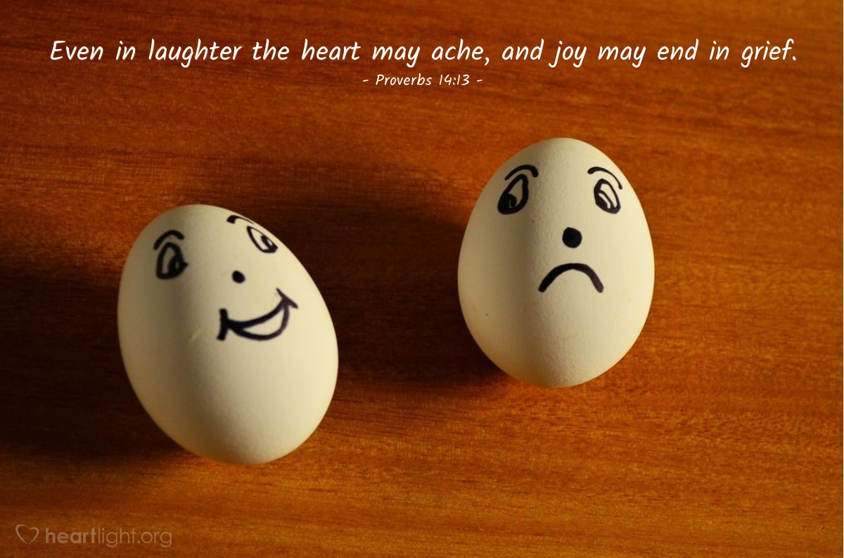 Illustration of Proverbs 14:13 — Even in laughter the heart may ache, and joy may end in grief.